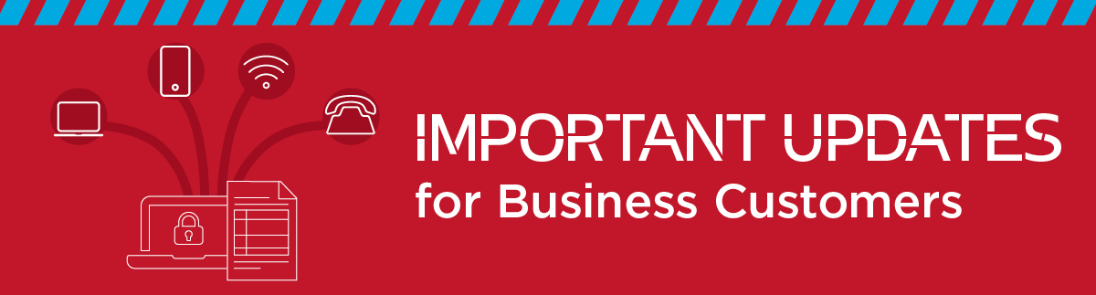 Important updates for business customers