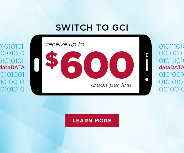 Switch to GCI and receive up to $600 credit per line