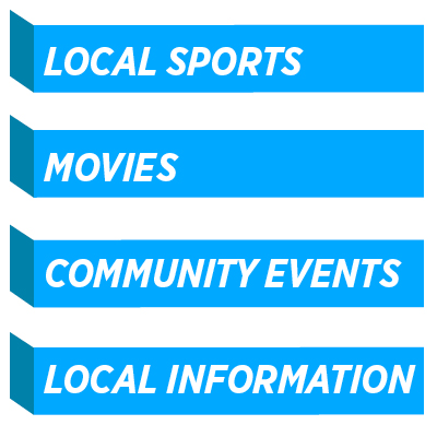 Local Sports, Movies, Community events, local information